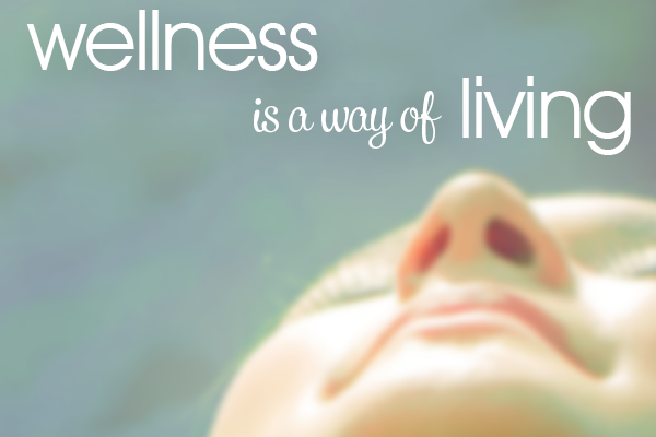 Wellness is a way of living
