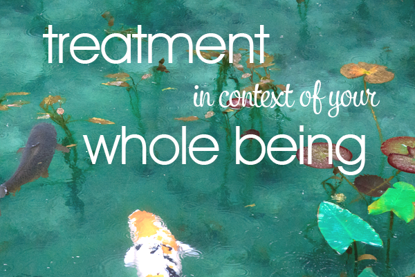 treatment in context of your whole being